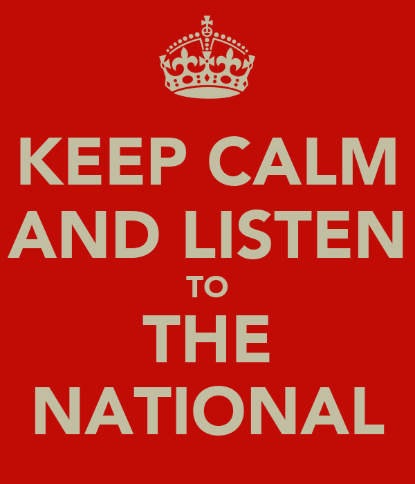 KEEP CALM AND LISTEN TO THE NATIONAL