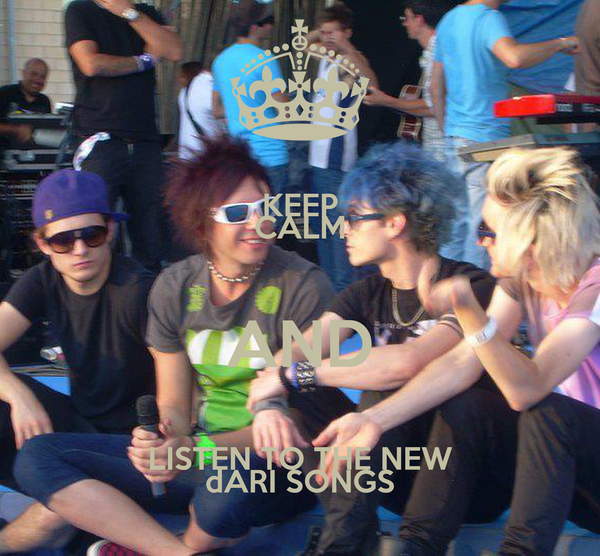 KEEP CALM AND LISTEN TO THE NEW dARI SONGS
