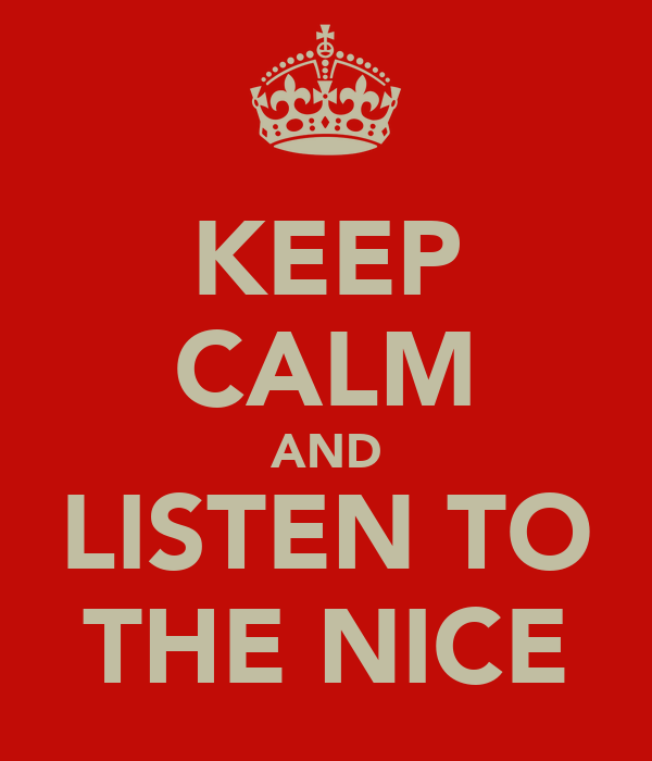 KEEP CALM AND LISTEN TO THE NICE