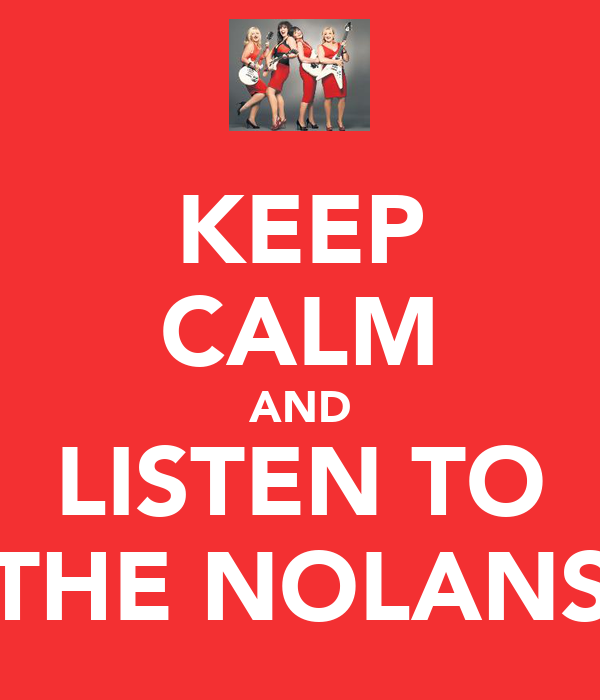 KEEP CALM AND LISTEN TO THE NOLANS