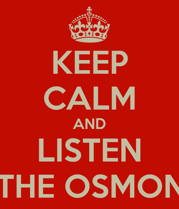 KEEP CALM AND LISTEN TO THE OSMONDS