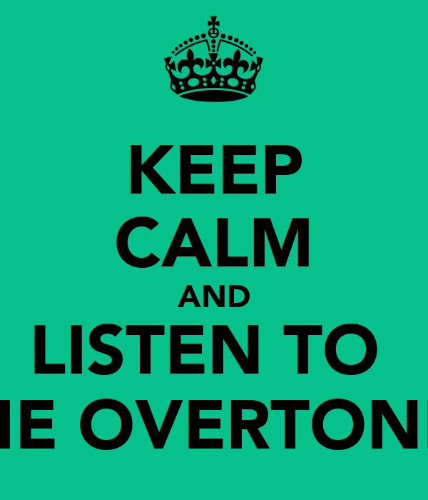 KEEP CALM AND LISTEN TO  THE OVERTONES