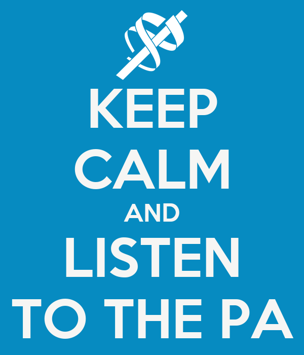 KEEP CALM AND LISTEN TO THE PA