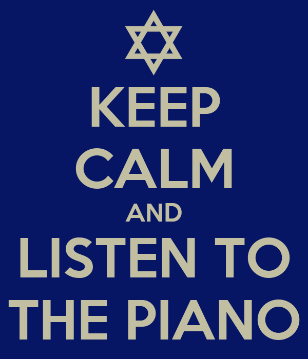 KEEP CALM AND LISTEN TO THE PIANO