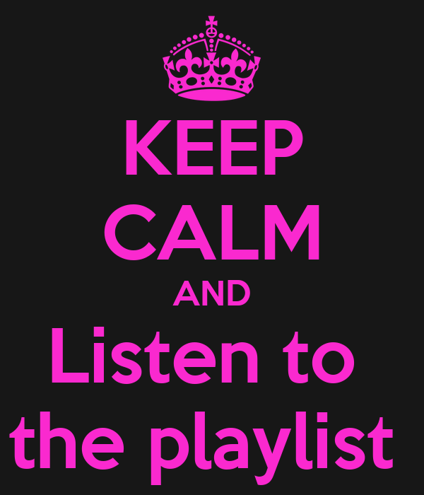 KEEP CALM AND Listen to  the playlist