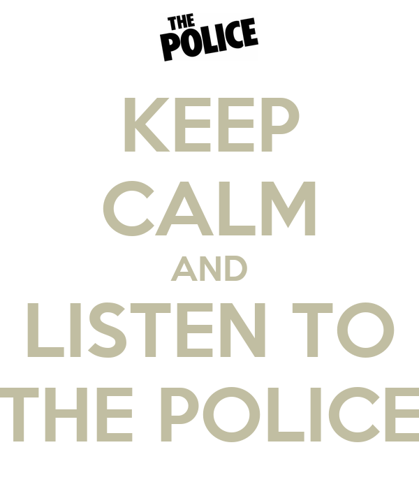 KEEP CALM AND LISTEN TO THE POLICE