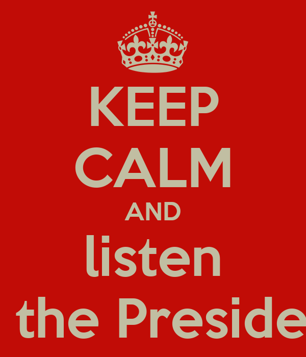 KEEP CALM AND listen to the President