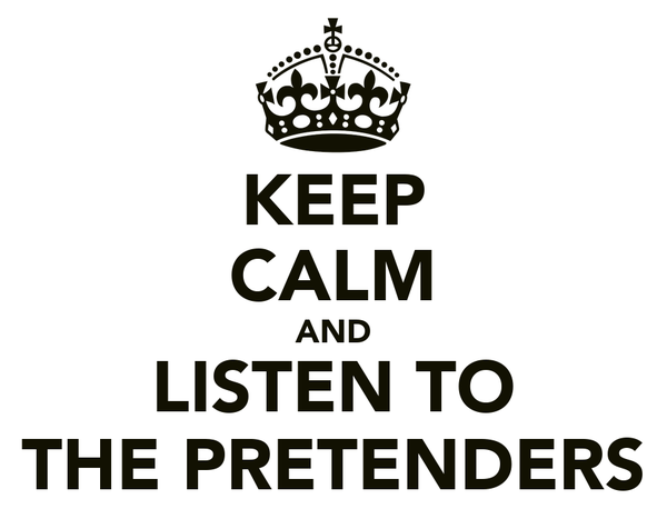 KEEP CALM AND LISTEN TO THE PRETENDERS