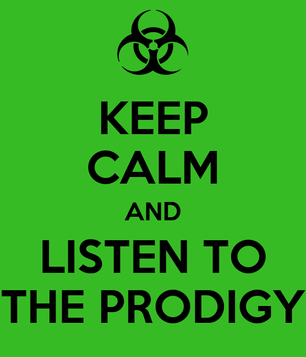 KEEP CALM AND LISTEN TO THE PRODIGY