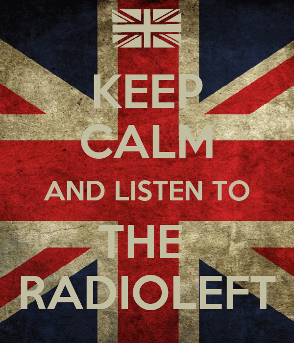 KEEP CALM AND LISTEN TO THE  RADIOLEFT