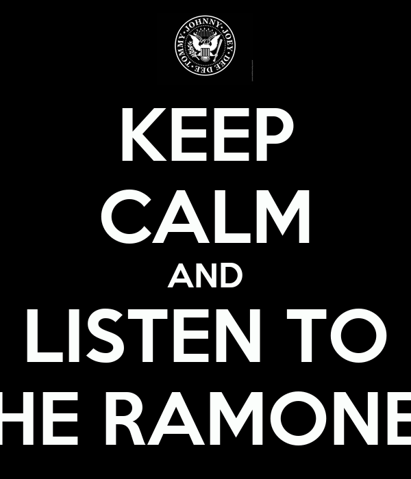 KEEP CALM AND LISTEN TO THE RAMONES