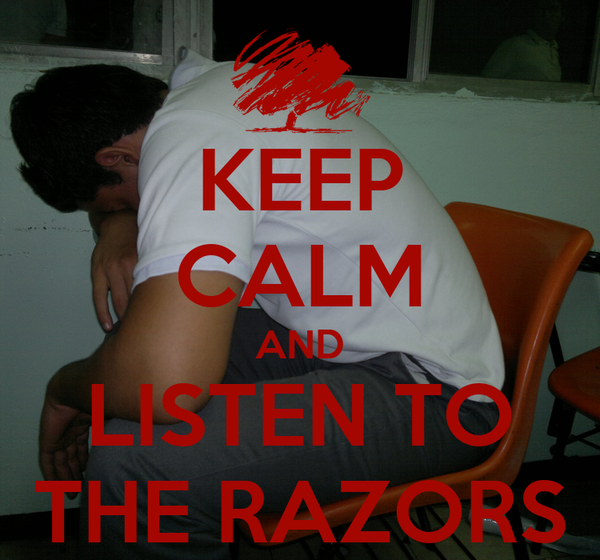 KEEP CALM AND LISTEN TO THE RAZORS