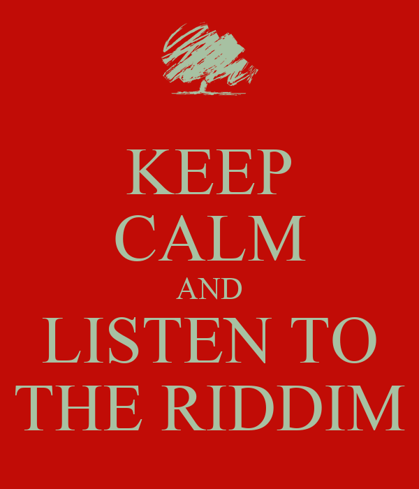KEEP CALM AND LISTEN TO THE RIDDIM