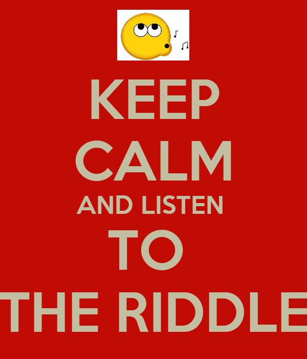 KEEP CALM AND LISTEN  TO  THE RIDDLE