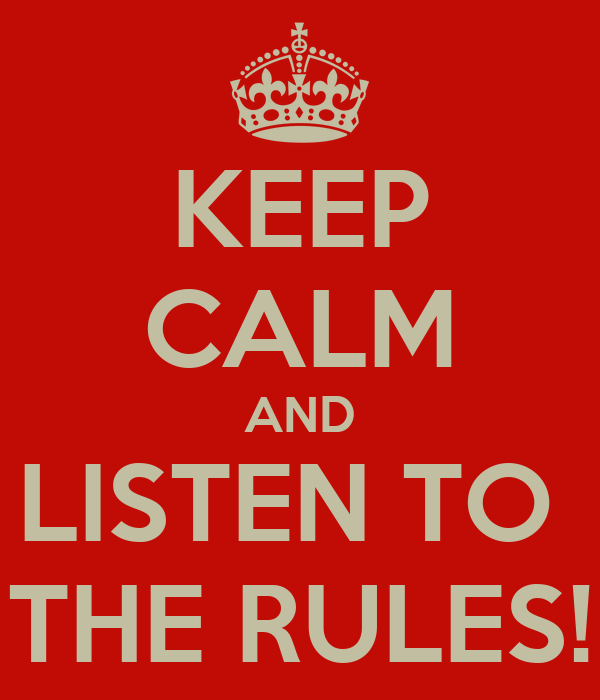 KEEP CALM AND LISTEN TO  THE RULES!