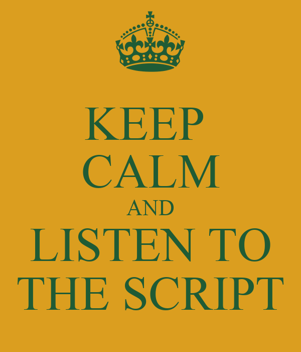KEEP  CALM AND LISTEN TO THE SCRIPT
