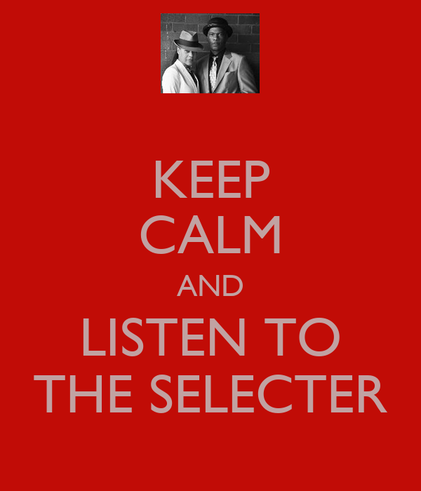 KEEP CALM AND LISTEN TO THE SELECTER