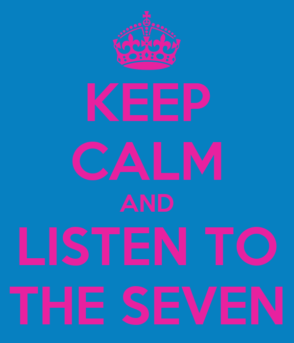 KEEP CALM AND LISTEN TO THE SEVEN