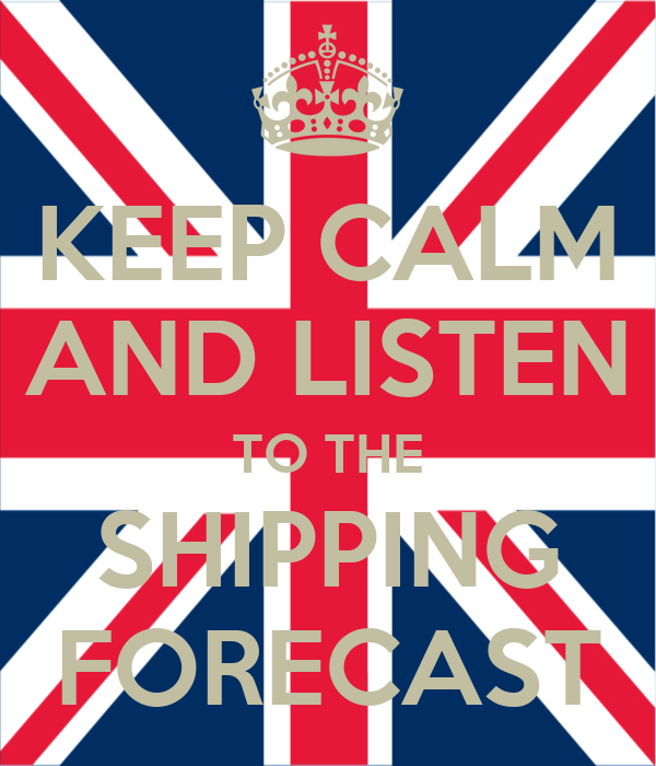 KEEP CALM AND LISTEN TO THE SHIPPING FORECAST