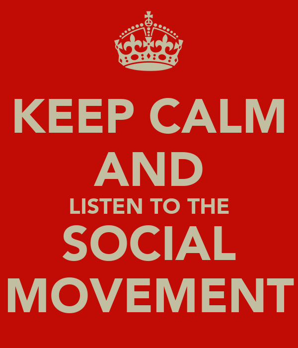 KEEP CALM AND LISTEN TO THE SOCIAL MOVEMENT
