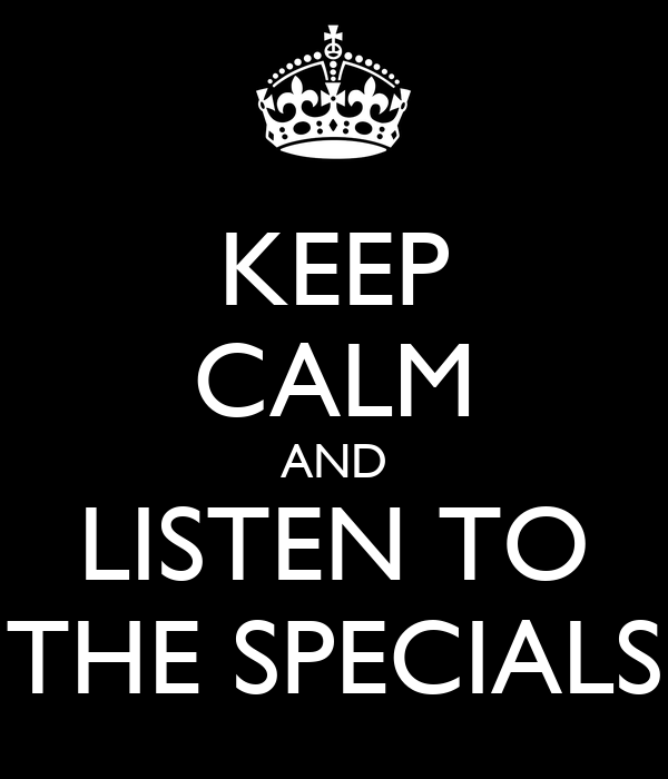 KEEP CALM AND LISTEN TO THE SPECIALS