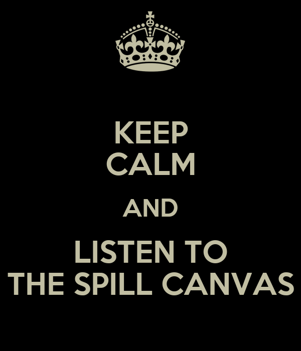 KEEP CALM AND LISTEN TO THE SPILL CANVAS
