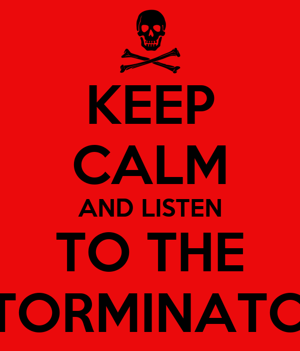 KEEP CALM AND LISTEN TO THE STORMINATOR