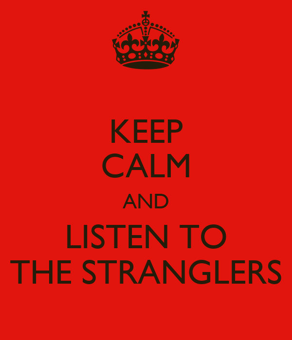 KEEP CALM AND LISTEN TO THE STRANGLERS