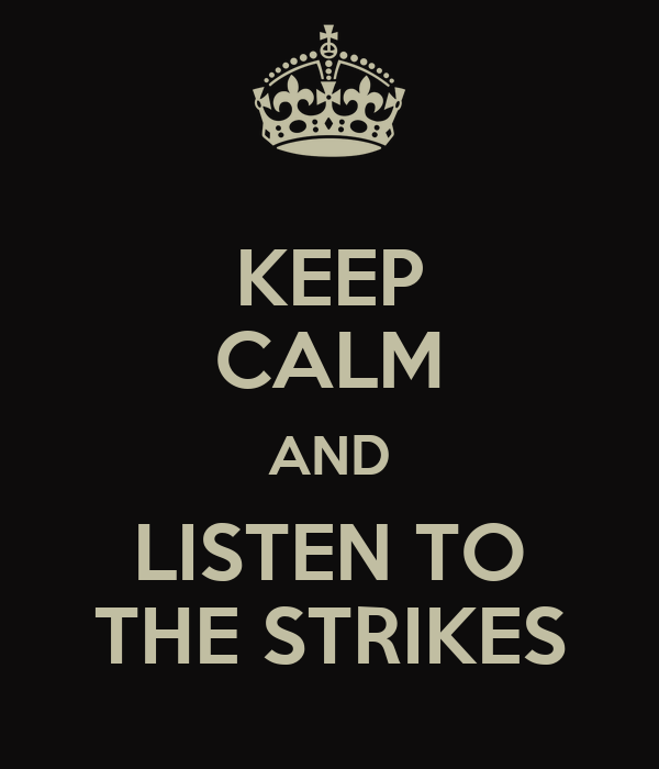 KEEP CALM AND LISTEN TO THE STRIKES