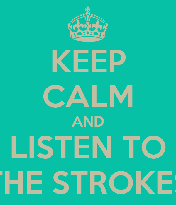 KEEP CALM AND LISTEN TO THE STROKES