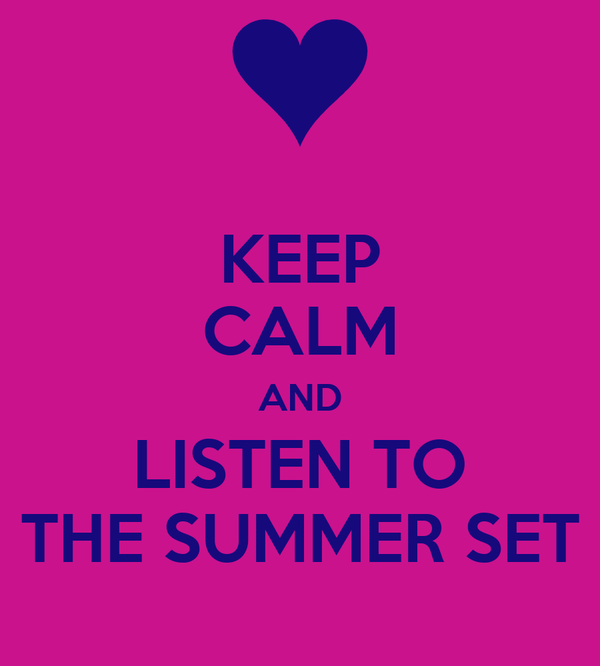 KEEP CALM AND LISTEN TO THE SUMMER SET