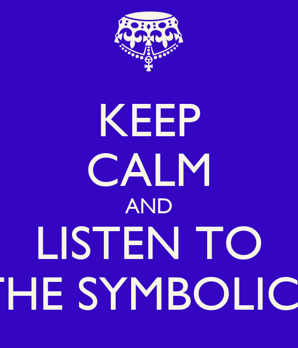 KEEP CALM AND LISTEN TO THE SYMBOLICS