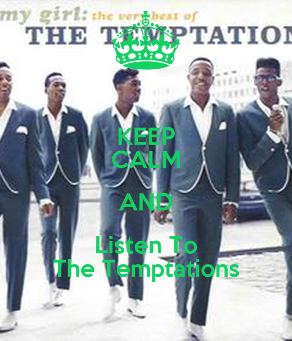 KEEP CALM AND Listen To The Temptations