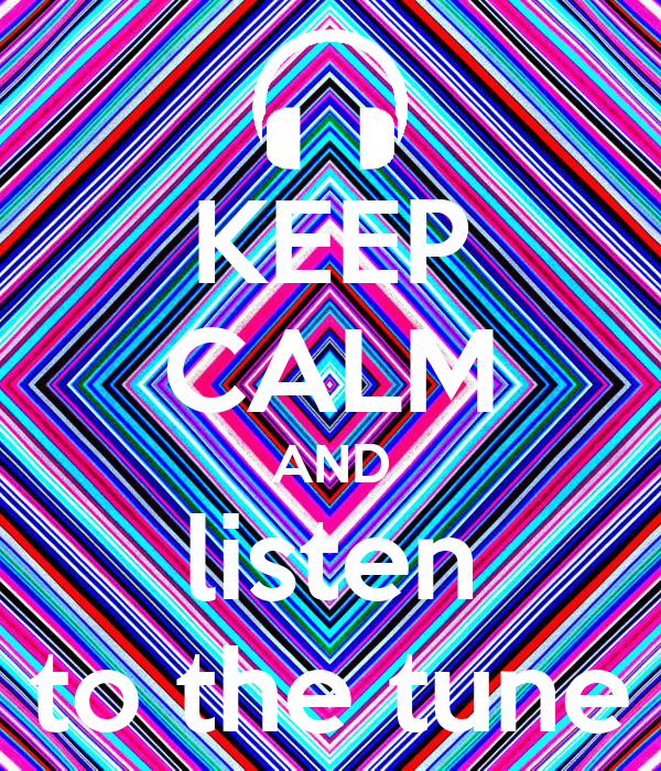 KEEP CALM AND listen to the tune