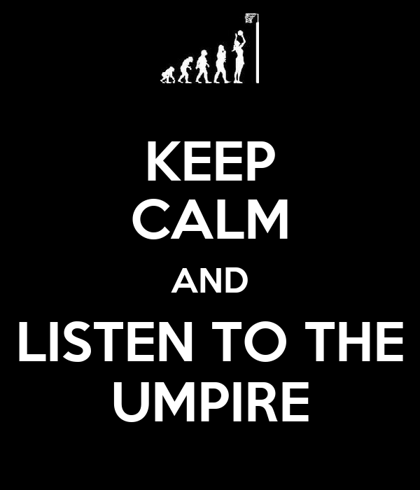 KEEP CALM AND LISTEN TO THE UMPIRE
