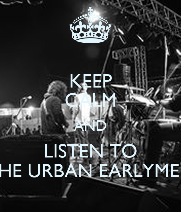 KEEP CALM AND LISTEN TO THE URBAN EARLYMEN