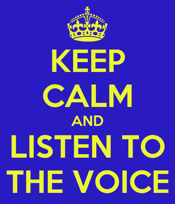 KEEP CALM AND LISTEN TO THE VOICE