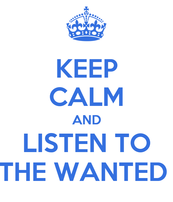KEEP CALM AND LISTEN TO THE WANTED