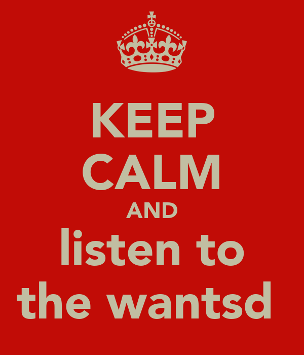 KEEP CALM AND listen to the wantsd