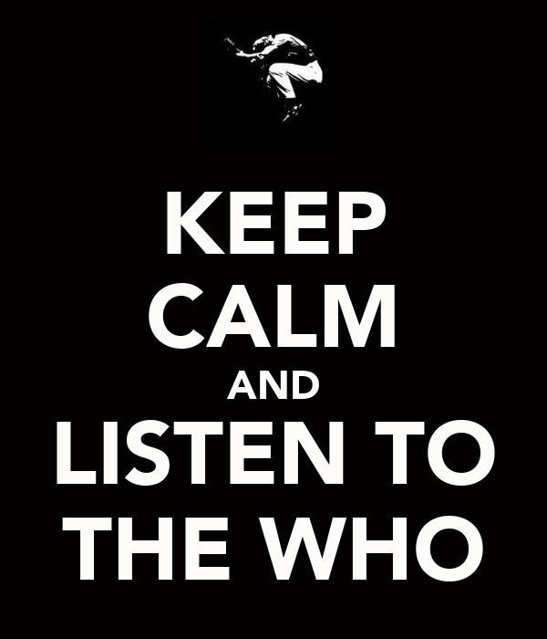 KEEP CALM AND LISTEN TO THE WHO