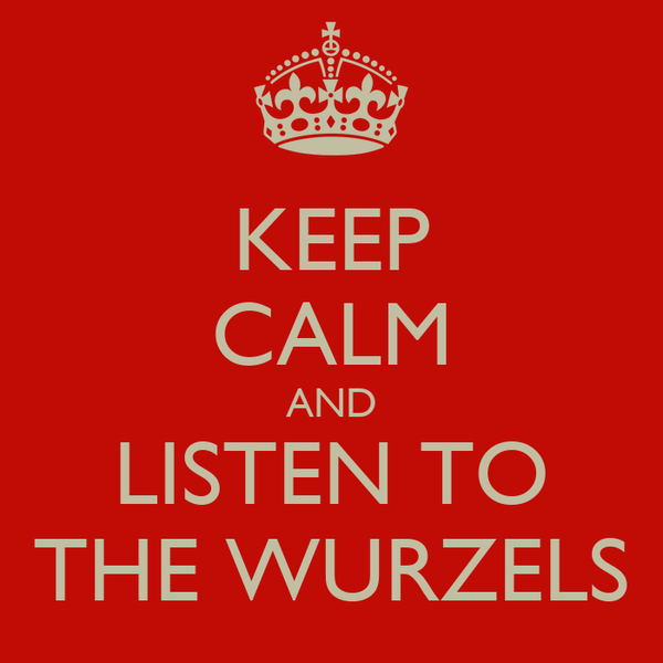 KEEP CALM AND LISTEN TO THE WURZELS