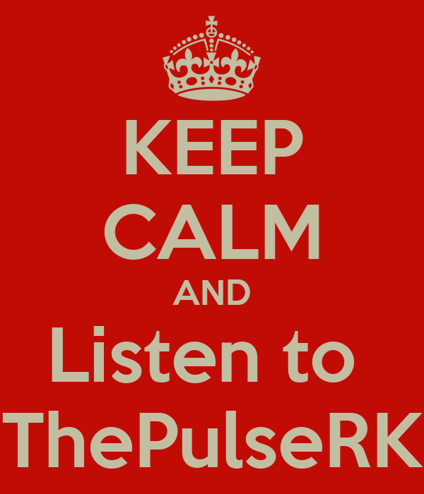 KEEP CALM AND Listen to  ThePulseRK