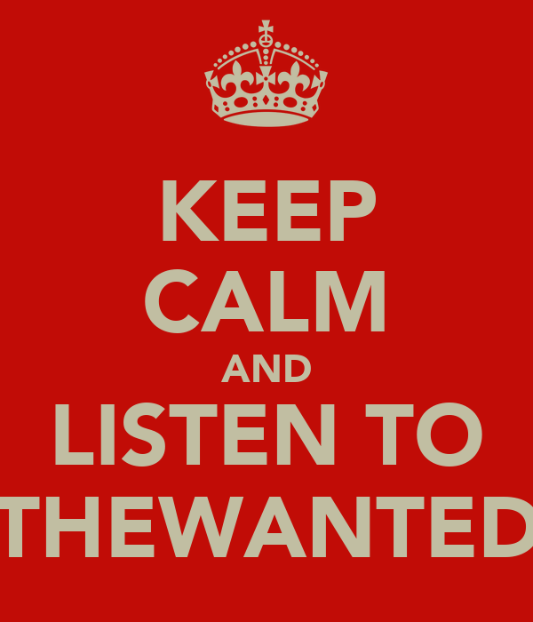KEEP CALM AND LISTEN TO THEWANTED