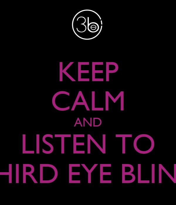 KEEP CALM AND LISTEN TO THIRD EYE BLIND