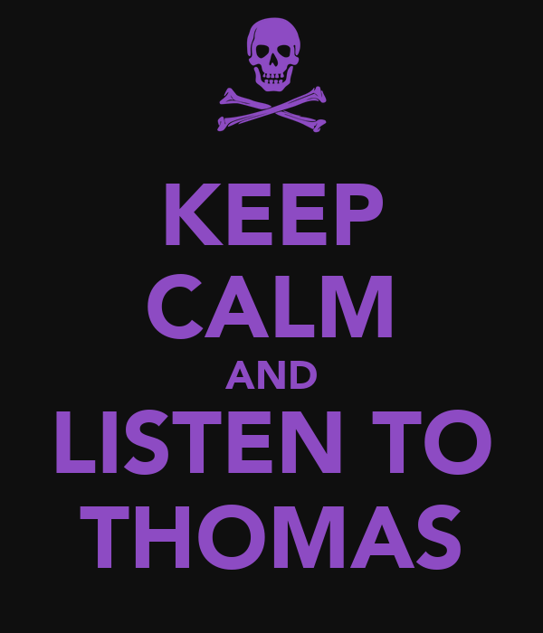 KEEP CALM AND LISTEN TO THOMAS