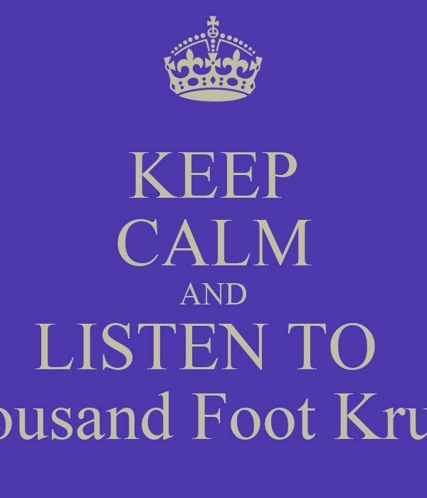 KEEP CALM AND LISTEN TO  Thousand Foot Krutch