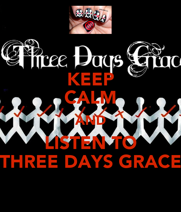 KEEP CALM AND LISTEN TO THREE DAYS GRACE
