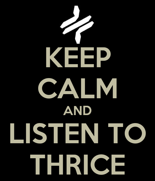 KEEP CALM AND LISTEN TO THRICE