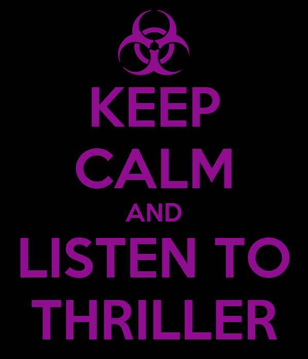 KEEP CALM AND LISTEN TO THRILLER