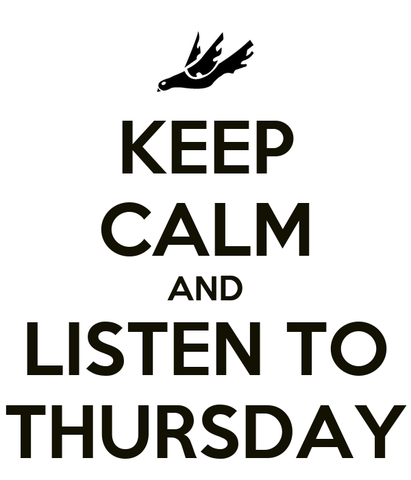 KEEP CALM AND LISTEN TO THURSDAY